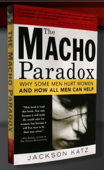 The Macho Paradox; Why Some Men Hurt Women and How All Men Can Help, by Jackson Katz